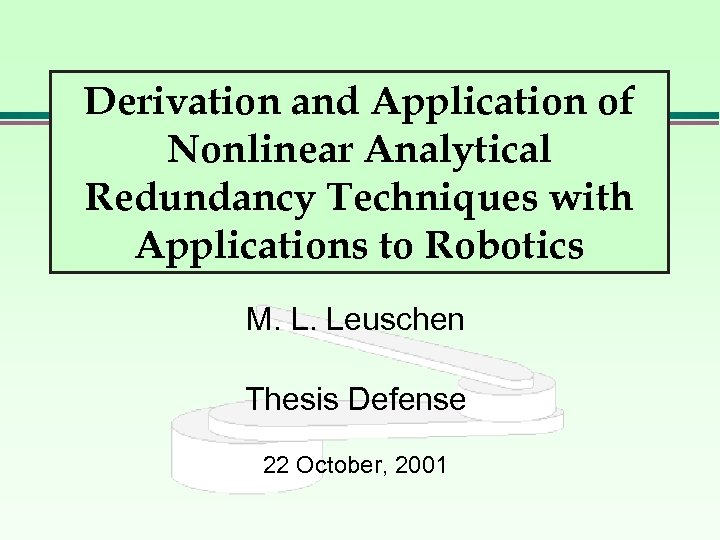 Derivation and Application of Nonlinear Analytical Redundancy Techniques with Applications to Robotics M. L.