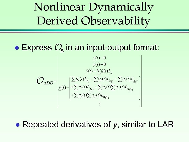 Nonlinear Dynamically Derived Observability l Express in an input-output format: l Repeated derivatives of
