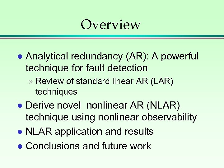 Overview l Analytical redundancy (AR): A powerful technique for fault detection » Review of