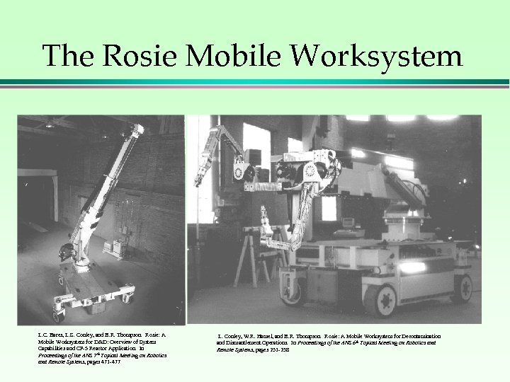 The Rosie Mobile Worksystem L. C. Bares, L. S. Conley, and B. R. Thompson.