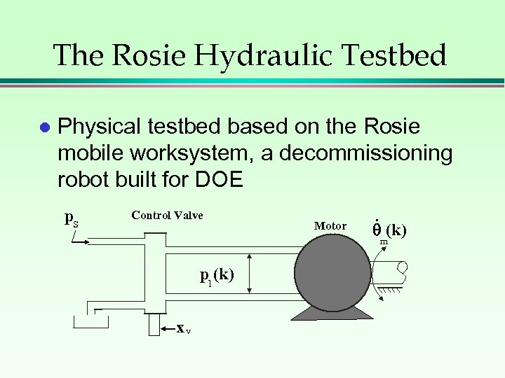The Rosie Hydraulic Testbed l Physical testbed based on the Rosie mobile worksystem, a
