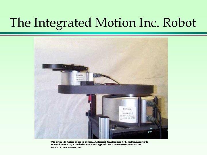 The Integrated Motion Inc. Robot W. E. Dixon, I. D. Walker, Darren M. Dawson,