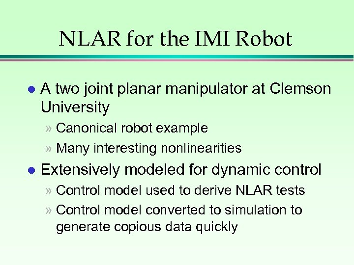 NLAR for the IMI Robot l A two joint planar manipulator at Clemson University