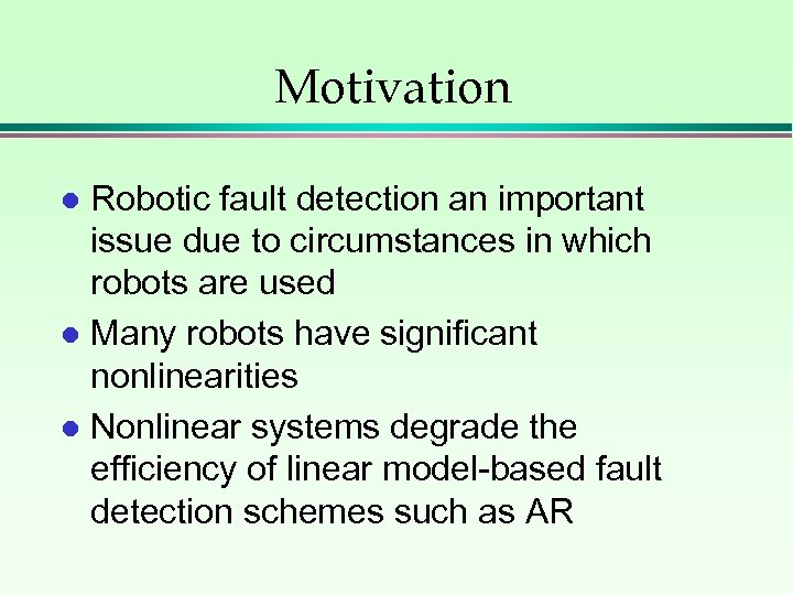 Motivation Robotic fault detection an important issue due to circumstances in which robots are