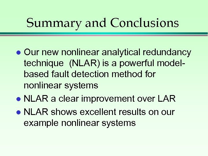 Summary and Conclusions Our new nonlinear analytical redundancy technique (NLAR) is a powerful modelbased