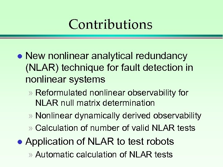 Contributions l New nonlinear analytical redundancy (NLAR) technique for fault detection in nonlinear systems