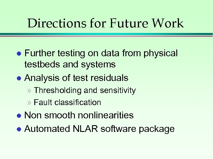 Directions for Future Work Further testing on data from physical testbeds and systems l