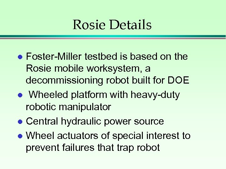 Rosie Details Foster-Miller testbed is based on the Rosie mobile worksystem, a decommissioning robot