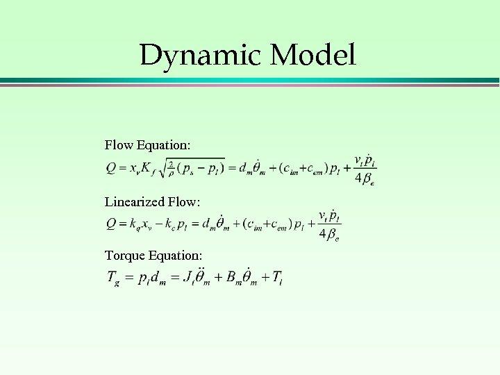 Dynamic Model Flow Equation: Linearized Flow: Torque Equation: