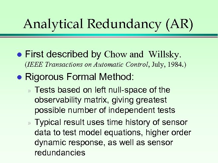 Analytical Redundancy (AR) l First described by Chow and Willsky. (IEEE Transactions on Automatic