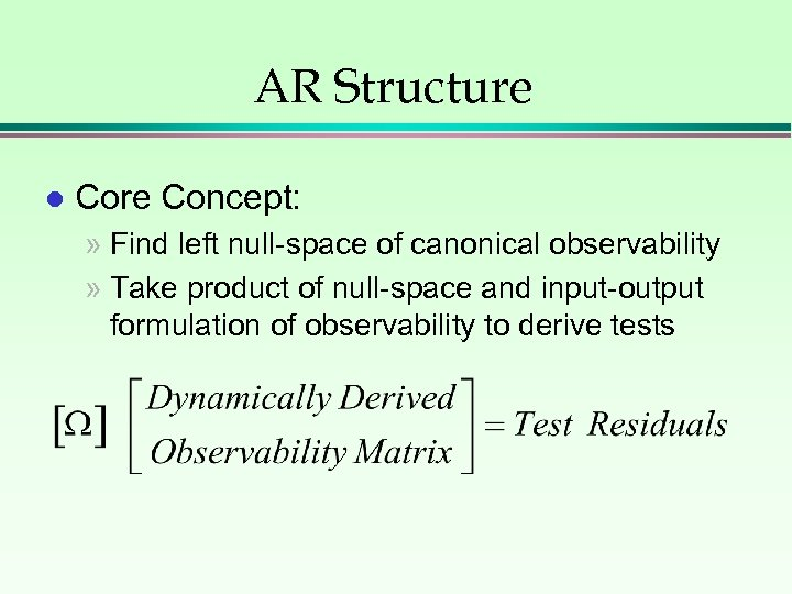 AR Structure l Core Concept: » Find left null-space of canonical observability » Take