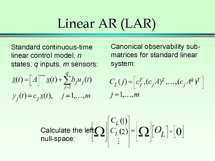 Linear AR (LAR) Standard continuous-time linear control model, n states, q inputs, m sensors: