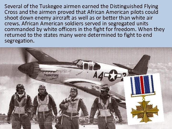 Several of the Tuskegee airmen earned the Distinguished Flying Cross and the airmen proved