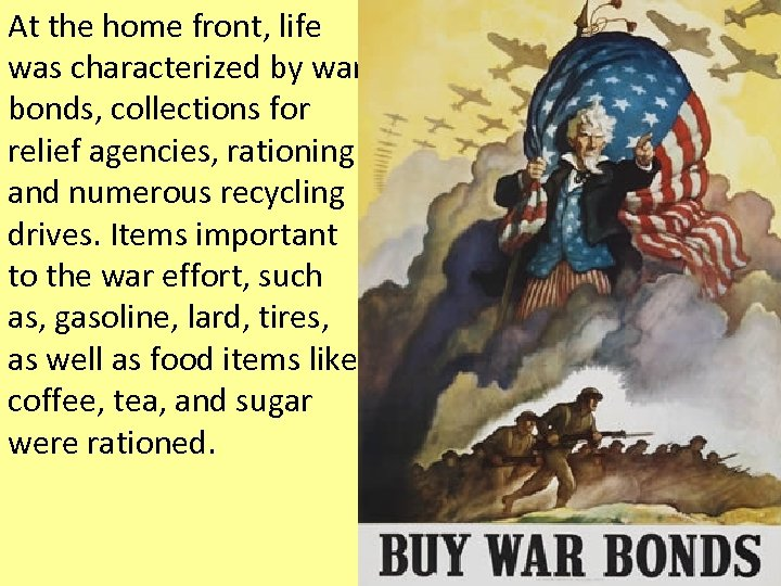 At the home front, life was characterized by war bonds, collections for relief agencies,
