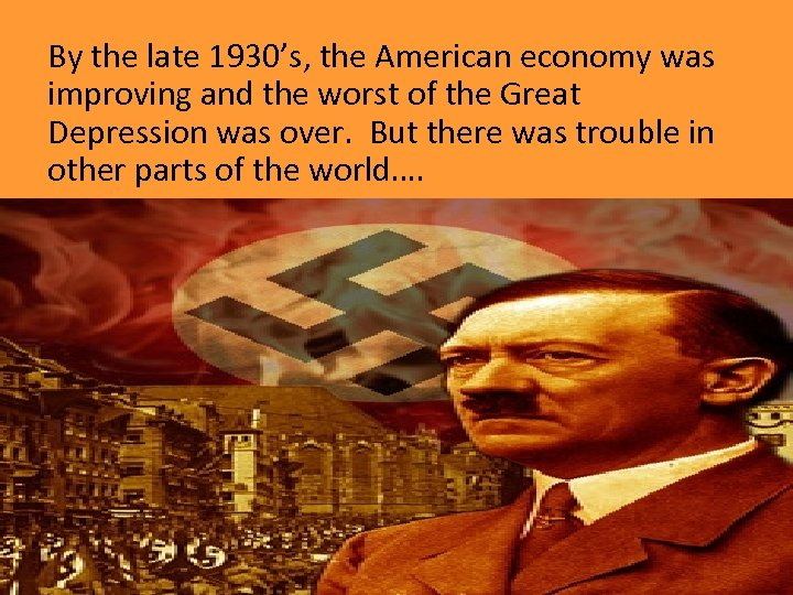 By the late 1930's, the American economy was improving and the worst of the