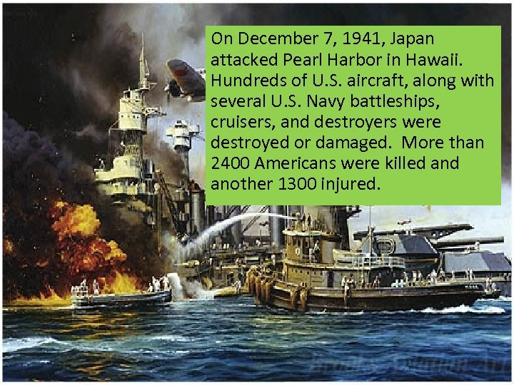 On December 7, 1941, Japan attacked Pearl Harbor in Hawaii. Hundreds of U. S.