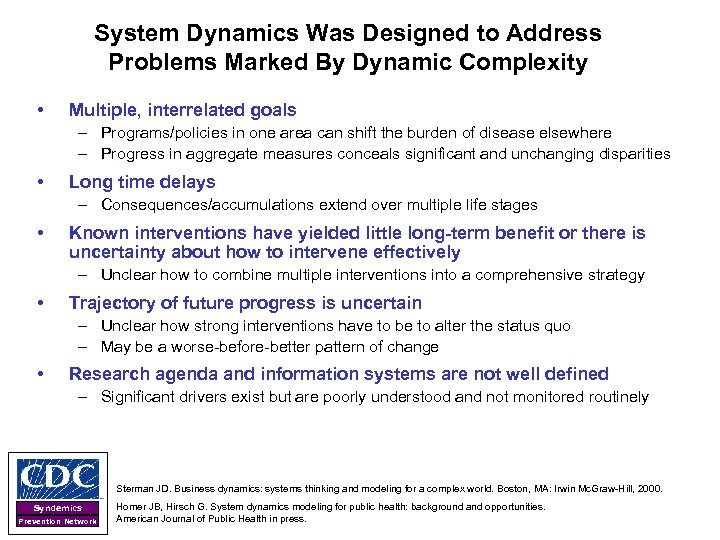System Dynamics Was Designed to Address Problems Marked By Dynamic Complexity • Multiple, interrelated