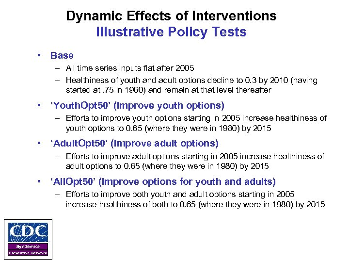 Dynamic Effects of Interventions Illustrative Policy Tests • Base – All time series inputs