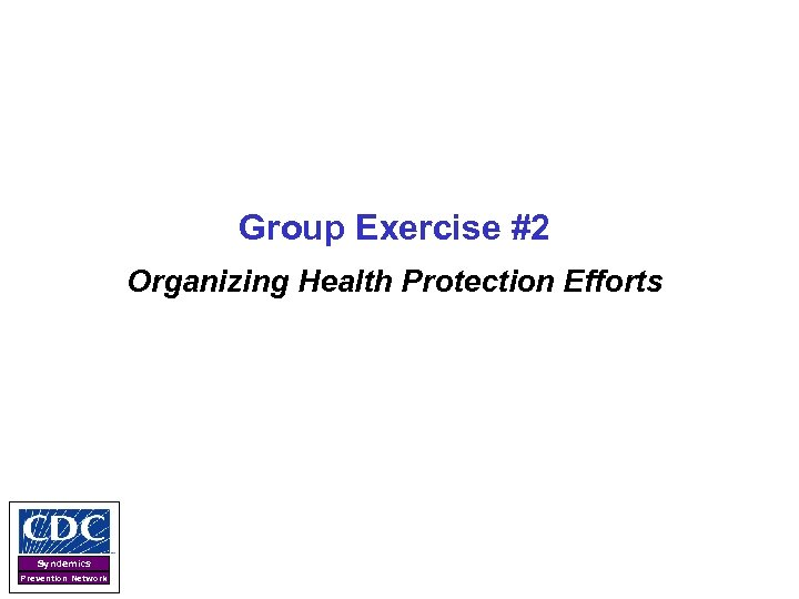 Group Exercise #2 Organizing Health Protection Efforts Syndemics Prevention Network