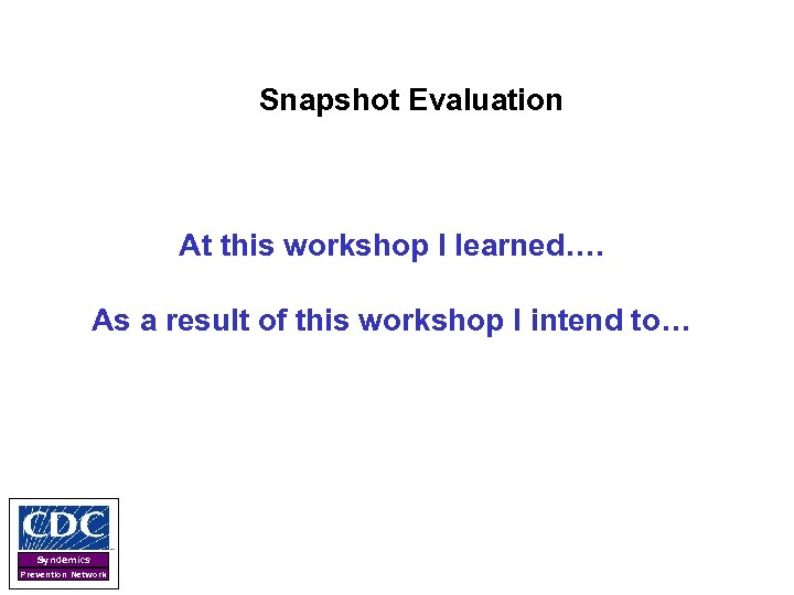 Snapshot Evaluation At this workshop I learned…. As a result of this workshop I