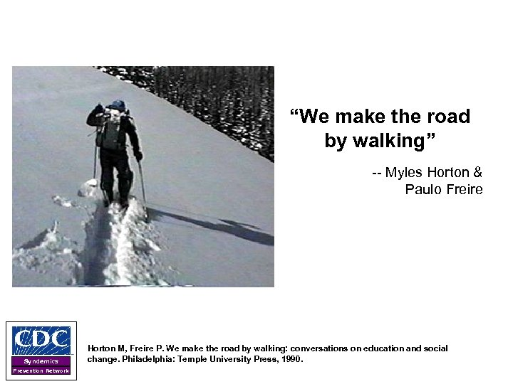 """""""We make the road by walking"""" -- Myles Horton & Paulo Freire Syndemics Prevention"""