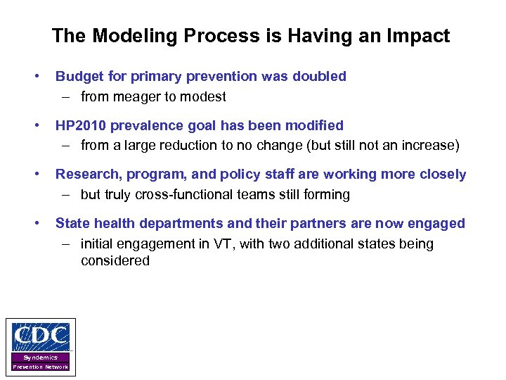 The Modeling Process is Having an Impact • Budget for primary prevention was doubled