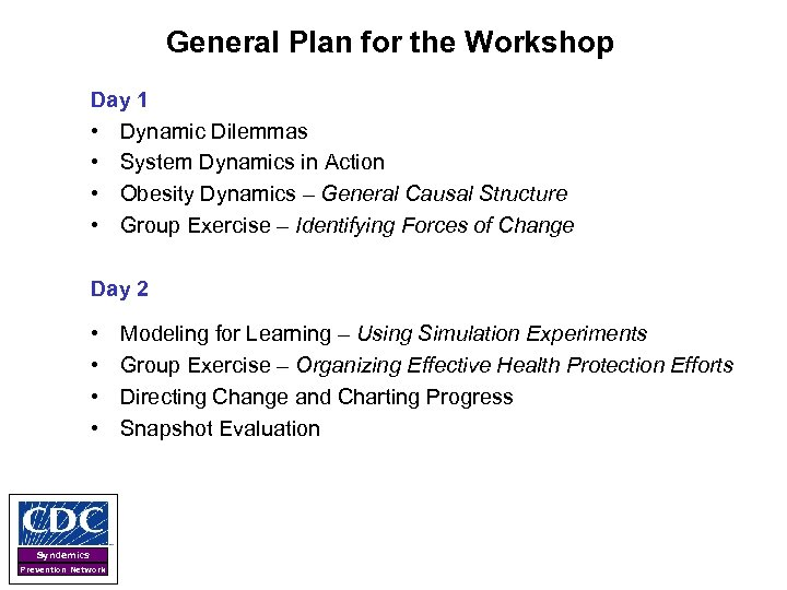 General Plan for the Workshop Day 1 • Dynamic Dilemmas • System Dynamics in