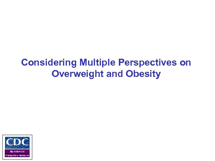 Considering Multiple Perspectives on Overweight and Obesity Syndemics Prevention Network