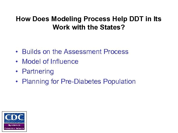 How Does Modeling Process Help DDT in Its Work with the States? • •