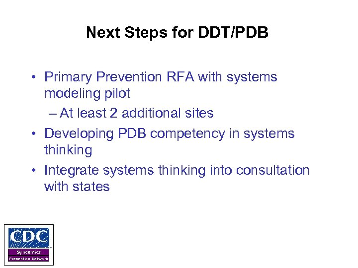 Next Steps for DDT/PDB • Primary Prevention RFA with systems modeling pilot – At
