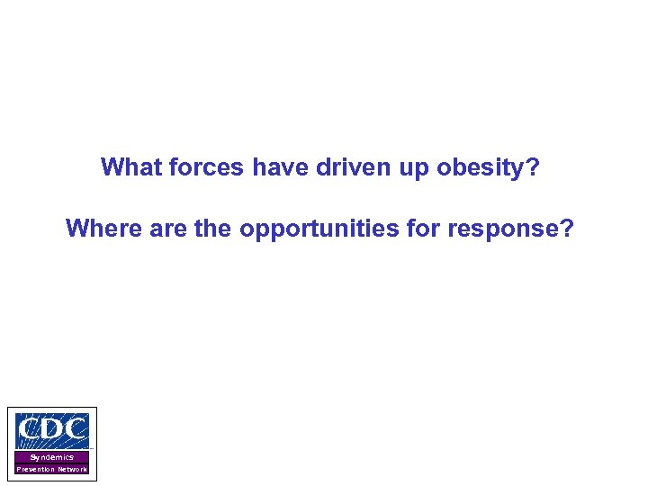 What forces have driven up obesity? Where are the opportunities for response? Syndemics Prevention