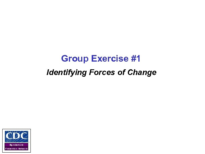 Group Exercise #1 Identifying Forces of Change Syndemics Prevention Network
