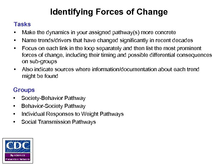 Identifying Forces of Change Tasks • • Make the dynamics in your assigned pathway(s)