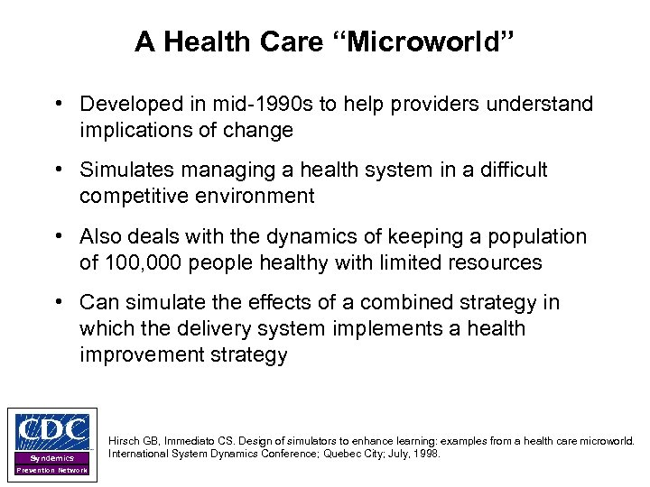"""A Health Care """"Microworld"""" • Developed in mid-1990 s to help providers understand implications"""