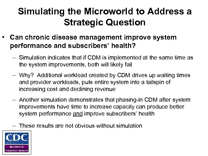 Simulating the Microworld to Address a Strategic Question • Can chronic disease management improve