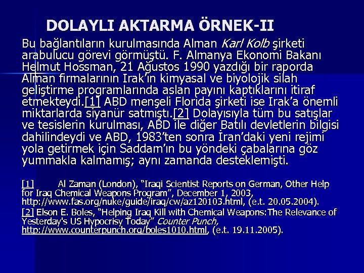 DOLAYLI AKTARMA ÖRNEK-II Bu bağlantıların kurulmasında Alman Karl Kolb şirketi arabulucu görevi görmüştü. F.