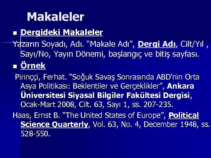 """Makaleler Dergideki Makaleler Yazarın Soyadı, Adı. """"Makale Adı"""", Dergi Adı, Cilt/Yıl , Sayı/No, Yayın"""