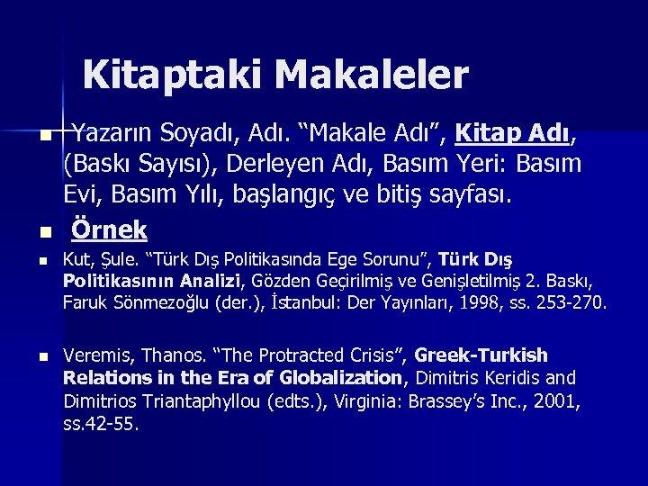 """Kitaptaki Makaleler n n Yazarın Soyadı, Adı. """"Makale Adı"""", Kitap Adı, (Baskı Sayısı), Derleyen"""
