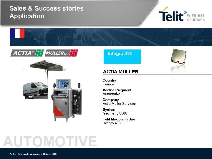 Sales & Success stories Application Integra 433 ACTIA MULLER Country France Vertical Segment Automotive