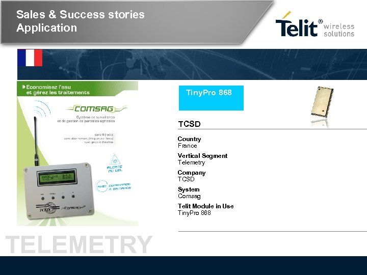 Sales & Success stories Application Tiny. Pro 868 TCSD Country France Vertical Segment Telemetry