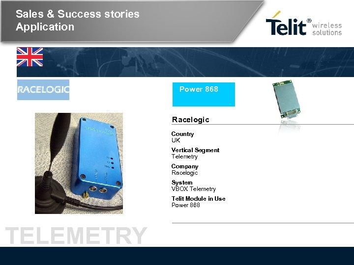 Sales & Success stories Application Power 868 Racelogic Country UK Vertical Segment Telemetry Company