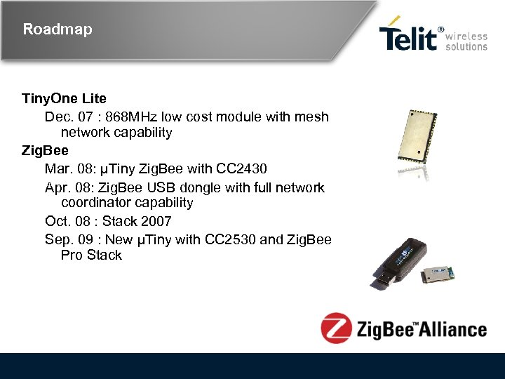 Roadmap Tiny. One Lite Dec. 07 : 868 MHz low cost module with mesh
