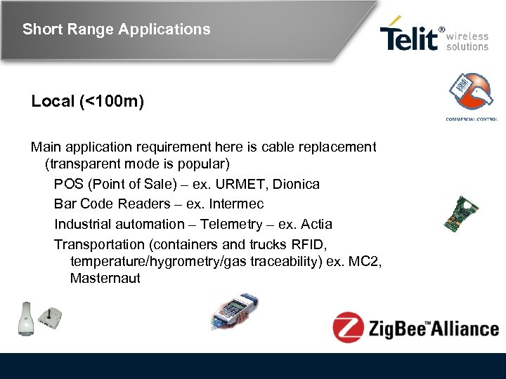 Short Range Applications Local (<100 m) Main application requirement here is cable replacement (transparent