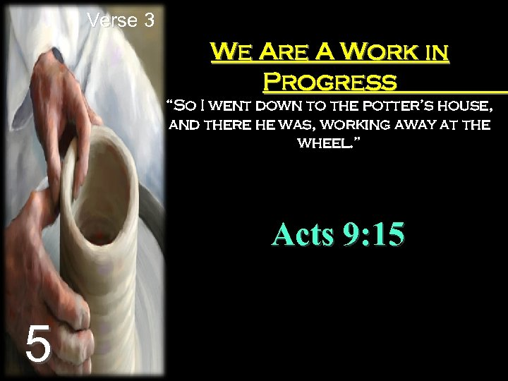 "Verse 3 We Are A Work in Progress ""So I went down to the"