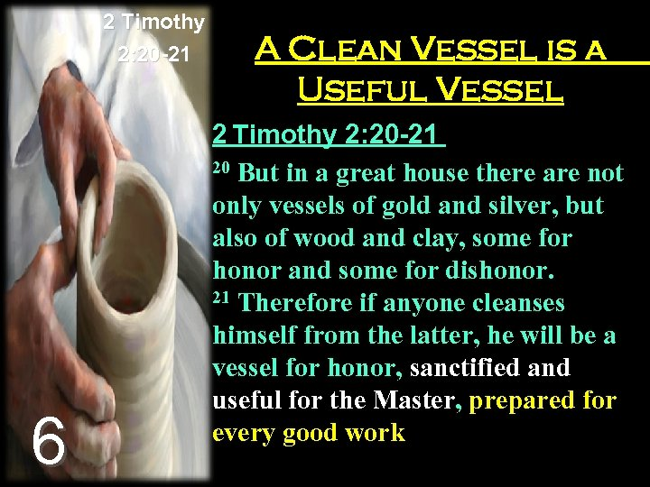 2 Timothy 2: 20 -21 6 A Clean Vessel is a Useful Vessel 2