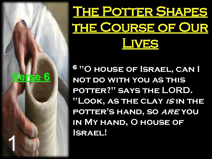 The Potter Shapes the Course of Our Lives Verse 6 1 6