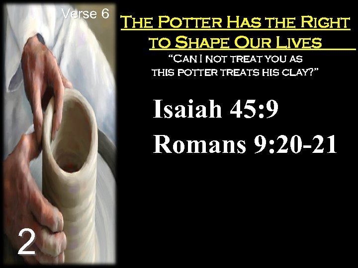 "Verse 6 The Potter Has the Right to Shape Our Lives ""Can I not"
