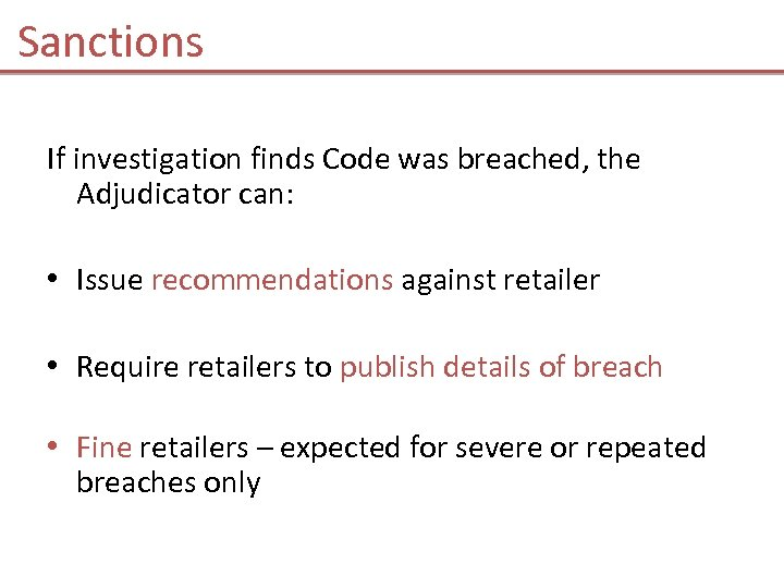 Sanctions If investigation finds Code was breached, the Adjudicator can: • Issue recommendations against