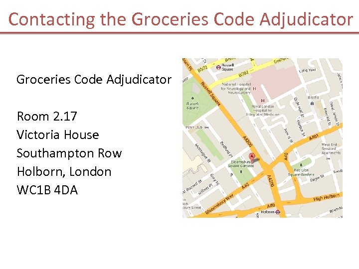 Contacting the Groceries Code Adjudicator Room 2. 17 Victoria House Southampton Row Holborn, London