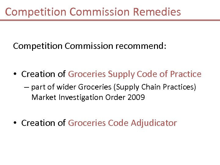 Competition Commission Remedies Competition Commission recommend: • Creation of Groceries Supply Code of Practice